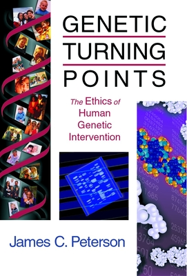 Genetic Turning Points: The Ethics of Human Genetic Intervention - Peterson, James C