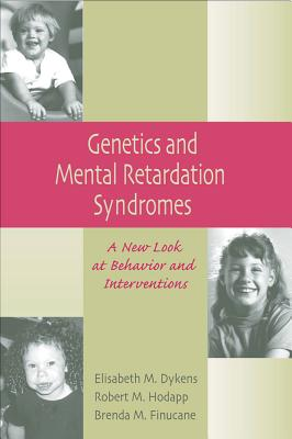 Genetics and Mental Retardation Syndromes: A New Look at Behavior and Interventions - Dykens, Elisabeth, and Finucane, Brenda M, and Hodapp, Robert M