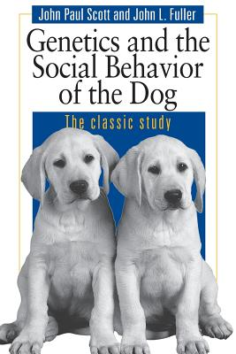 Genetics and the Social Behavior of the Dog - Scott, John Paul