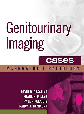 Genitourinary Imaging Cases - Casalino, David D, MD, and Miller, Frank H, and Nikolaidis, Paul