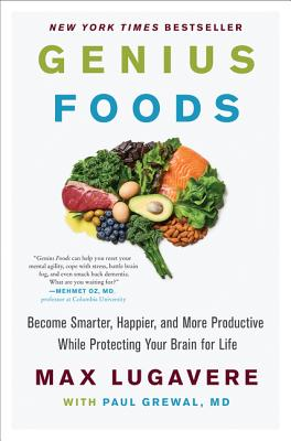 Genius Foods: Become Smarter, Happier, and More Productive, While Protecting Your Brain Health for Life - Lugavere, Max