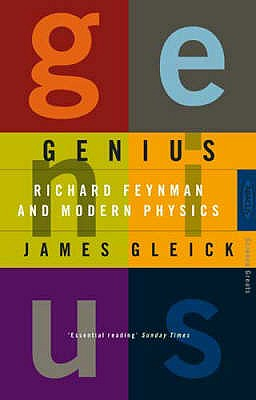 Genius: Richard Feynman and Modern Physics - Gleick, James