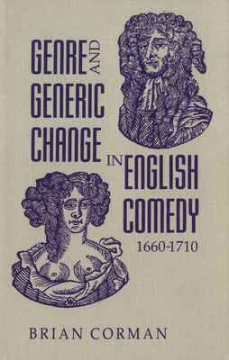 Genre and Generic Change in English Comedy 1660-1710 - Corman, Brian