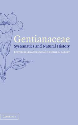 Gentianaceae: Systematics and Natural History - Struwe, Lena (Editor)