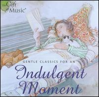 Gentle Classics for an Indulgent Moment - Allegri Quartet; Christine Pendrill (horn); Hanover Band; James Campbell (clarinet); Stephanie Chase (violin);...