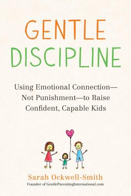 Gentle Discipline: Using Emotional Connection--Not Punishment--To Raise Confident, Capable Kids - Ockwell-Smith, Sarah