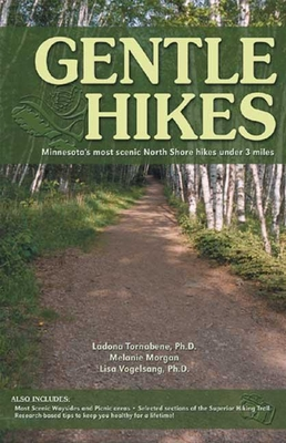 Gentle Hikes: Minnesota's Most Scenic North Shore Hikes Under 3 Miles - Tornabene, Ladona, PH.D.