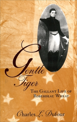 Gentle Tiger: The Gallant Life of Roberdeau Wheat - Dufour, Charles L