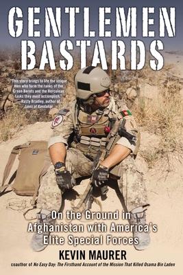 Gentlemen Bastards: On the Ground in Afghanistan with America's Elite Special Forces - Maurer, Kevin