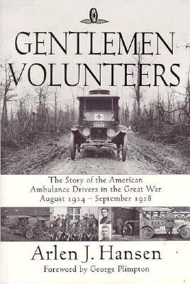 Gentlemen Volunteers: The Story of the American Ambulance Drivers in the Great War - Hansen, Arlen J, and Hansen, L Sunny