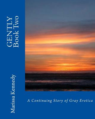 Gently Book Two: A Continuing Story of Gray Erotica - Kennedy, MS Marissa