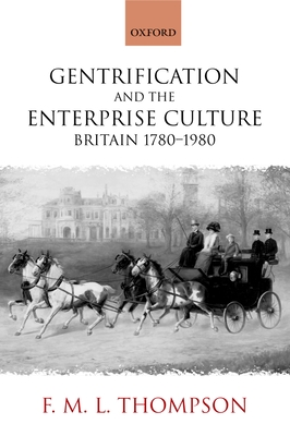Gentrification and the Enterprise Culture: Britain 1780-1980 - Thompson, F M L