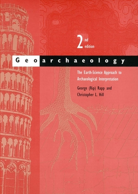 Geoarchaeology: The Earth-Science Approach to Archaeological Interpretation - Rapp, George (Rip)