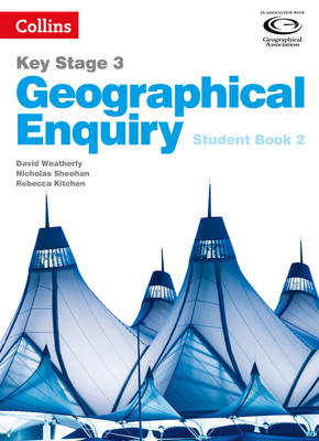 Geographical Enquiry Student Book 2 - Weatherly, David, and Sheehan, Nicholas, and Kitchen, Rebecca