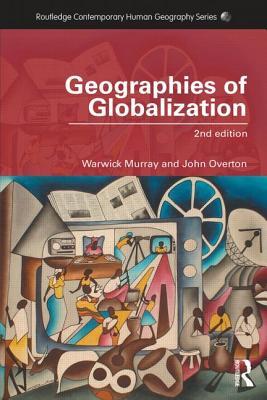 Geographies of Globalization - Murray, Warwick E., and Overton, John