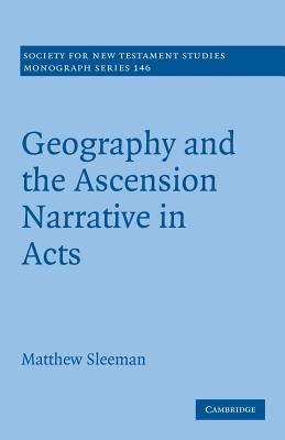 Geography and the Ascension Narrative in Acts - Sleeman, Matthew