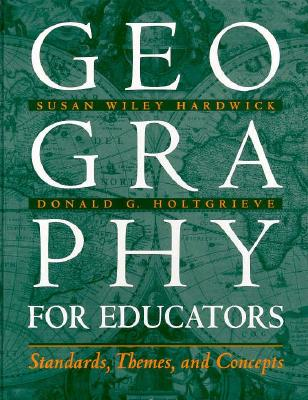 Geography for Educators: Standards, Themes, and Concepts - Hardwick, Susan Wiley, and Holtgrieve, Donald G