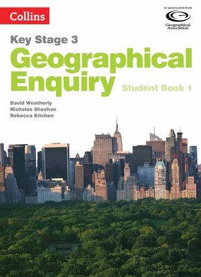 Geography Key Stage 3 - Collins Geographical Enquiry: Student Book 1 - Weatherly, David, and Sheehan, Nicholas, and Kitchen, Rebecca