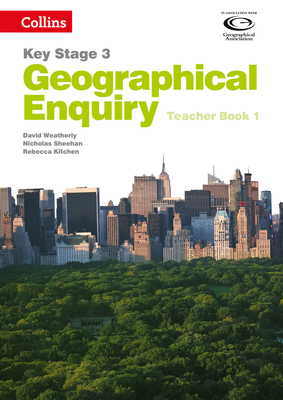 Geography Key Stage 3 - Collins Geographical Enquiry: Teacher Book 1 - Weatherly, David, and Sheehan, Nicholas, and Kitchen, Rebecca