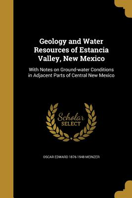 Geology and Water Resources of Estancia Valley, New Mexico - Meinzer, Oscar Edward 1876-1948