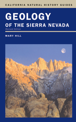 Geology of the Sierra Nevada - Hill, Mary, and Faber, Phyllis M (Editor), and Pavlik, Bruce M (Editor)