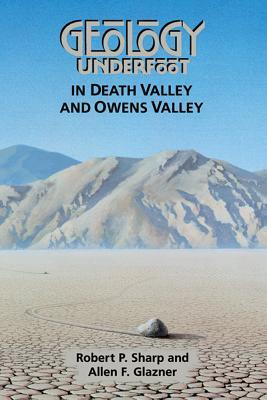 Geology Underfoot in Death Valley and Owens Valley - Sharp, Robert P, and Glazner, Allen F