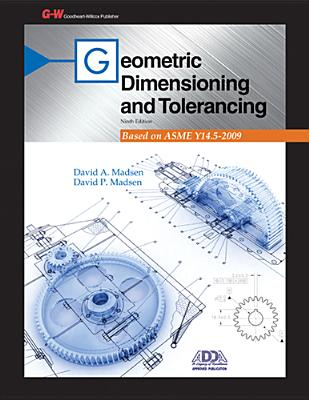 Geometric Dimensioning and Tolerancing - Madsen, David A, and Madsen, David P