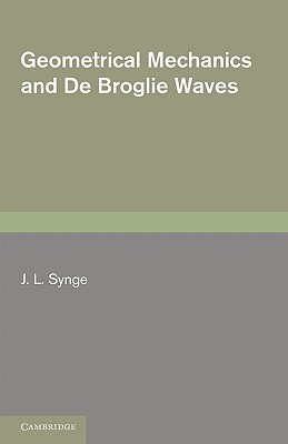 Geometrical Mechanics and De Broglie Waves - Synge, J. L.