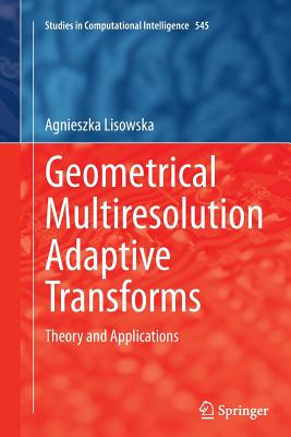 Geometrical Multiresolution Adaptive Transforms: Theory and Applications - Lisowska, Agnieszka