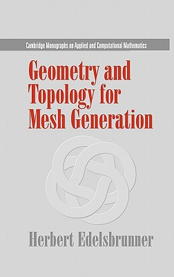 Geometry and Topology for Mesh Generation - Edelsbrunner, Herbert