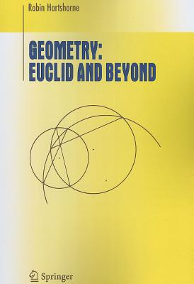 Geometry: Euclid and Beyond - Hartshorne, Robin