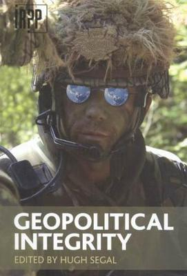 Geopolitical Integrity - Segal, Hugh (Editor)