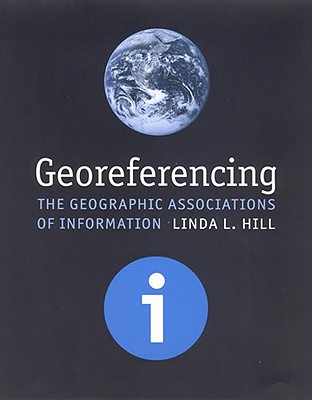 Georeferencing: The Geographic Associations of Information - Hill, Linda L