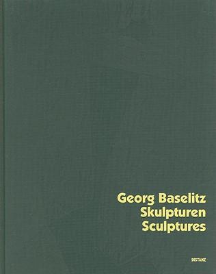 Georg Baselitz: Sculpturen/Sculptures - Kraus, Karola (Editor)