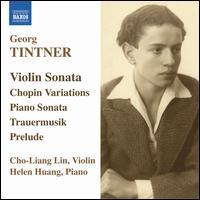 Georg Tintner: Violin Sonatas; Chopin Variations - Cho-Liang Lin (violin); Helen Huang (piano)