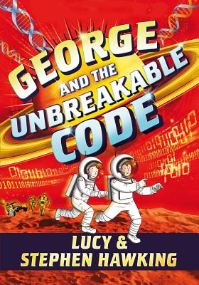 George and the Unbreakable Code - Hawking, Stephen, and Hawking, Lucy