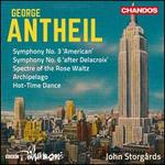 George Antheil: Symphony No. 3 'American'; Symphony No. 6 'after Delacroix'; Spectre of the Rose Wal