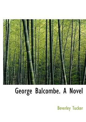 George Balcombe. a Novel - Tucker, Beverley
