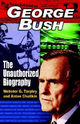 George Bush: The Unauthorized Biography - Tarpley, Webster Griffin, and Chaitkin, Anton
