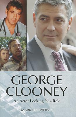 George Clooney: An Actor Looking for a Role - Browning, Mark