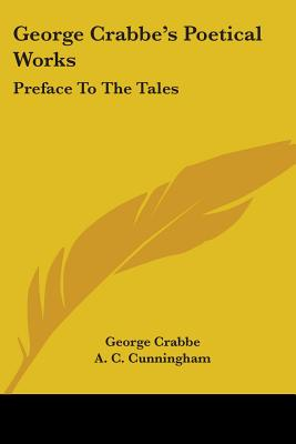 George Crabbe's Poetical Works: Preface to the Tales - Crabbe, George, and Cunningham, A C (Foreword by)