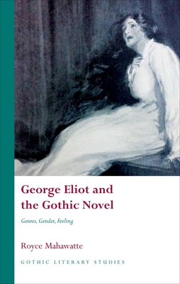 George Eliot and the Gothic Novel: Genres, Gender and Feeling - Mahawatte, Royce