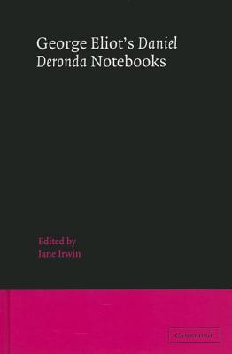 George Eliot's Daniel Deronda Notebooks - Eliot, George, and Irwin, Jane (Editor)