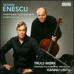 George Enescu: Symphonie Concertante; Symphony No. 1