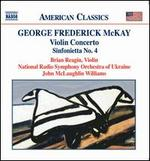 George Frederick McKay: Violin Concerto; Sinfonietta No. 4