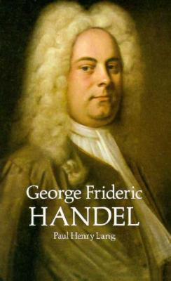 George Frideric Handel - Lang, Paul Henry