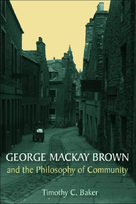 George MacKay Brown and the Philosophy of Community - Baker, Timothy C, Professor
