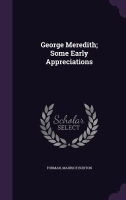 George Meredith; Some Early Appreciations - Buxton, Forman Maurice