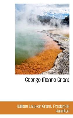 George Monro Grant - Grant, William Lawson, and Hamilton, Frederick