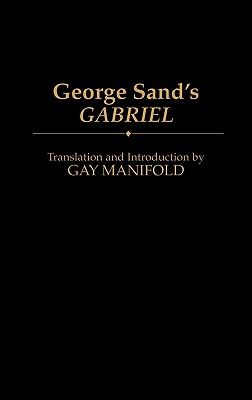 George Sand's Gabriel - Sand, George, pse, and Smith, Gay, and Manifold, Gay (Translated by)